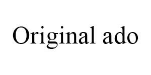 Original ado